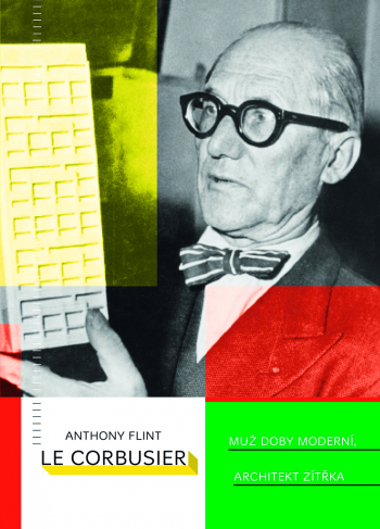 Le Corbusier. Muž doby moderní, architekt zítřka.